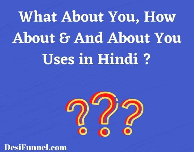 What About You Meaning in Hindi, How About & And About You Uses in Hindi